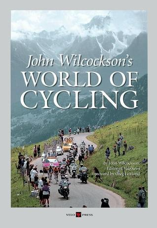 John Wilcockson's World of Cycling by John Wilcockson