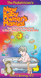 The Pediatrician's New Baby Owner's Manual: Your Guide to the Care & Fine-Tuning of Your New Baby
