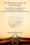 The Writer's Guide to Psychology: How to Write Accurately About Psychological Disorders, Clinical Treatment and Human Behavior