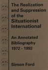 The Realization & Suppression of the Situationist Inte