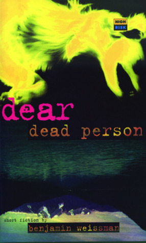 Dear Dead Person and Other Stories by Benjamin Weissman