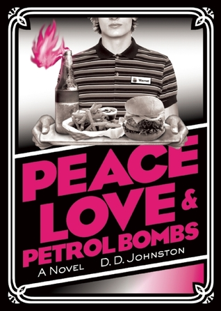 Peace, Love & Petrol Bombs by D.D. Johnston