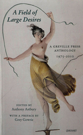 A Field of Large Desires: A Greville Press Anthology, 1975-2010