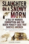 Slaughter on a Snowy Morn: A Tale of Murder, Corruption and the Death Penalty Case That Revolutionised the American Courtroom
