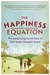 The Happiness Equation: The Surprising Economics of Our Most Valuable Asset