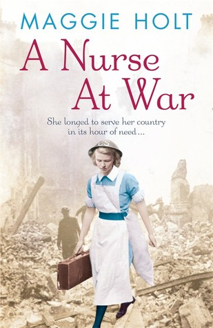 A Nurse at War by Maggie Holt