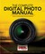 The Complete Digital Photo Manual: Your #1 Guide for Better Photography