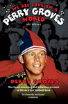 We All Live in a Perry Groves World: My Story: The Heartwarming and Hilarious Account of Life as an Arsenal Legend