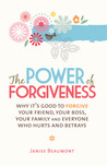The Power of Forgiveness: Why It's Good to Forgive Your Friend, Your Boss, Your Family and Everyone Who Hurts and Betrays
