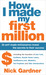 How I Made My First Million by Nick Gardner