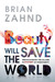 Beauty Will Save the World: Rediscovering the Allure and Mystery of Christianity