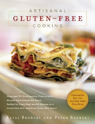Artisanal Gluten-Free Cooking: More Than 250 Great-Tasting, From-Scratch Recipes from Around the World, Perfect for Every Meal and for Anyone on a Gluten-Free Diet--And Even Those Who Aren't