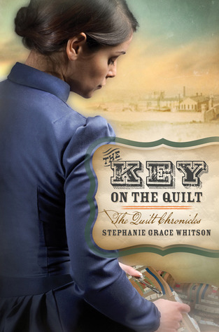 The Key on the Quilt by Stephanie Grace Whitson