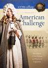 American Challenge: Revolution, A New Nation, and Westward Expansion