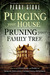 Purging Your House, Pruning Your Family Tree: How to Rid Your Home and Family of Demonic Influence and Generational Oppression
