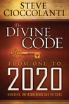 The Divine Code From 1 to 2020 by Steve Cioccolanti