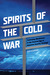Spirits of the Cold War: Contesting Worldviews in the Classical Age of American Security Strategy