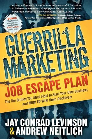 Guerrilla Marketing Job Escape Plan: The Ten Battles You Must Fight to Start Your Own Business, and How to Win Them Decisively