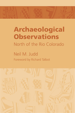 Archeological Observations North of the Rio Colorado by Neil M. Judd