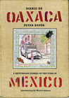 Diario de Oaxaca: A Sketchbook Journal of Two Years in Mexico