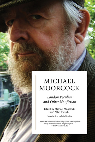 London Peculiar and Other Nonfiction by Michael Moorcock