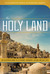 The Holy Land: An Illustrated Guide to Its History, Geography, Culture, and Holy Sites