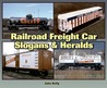 Railroad Freight Car Slogans & Heralds