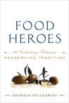 Food Heroes: Sixteen Culinary Artisans Preserving Tradition