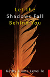 Let the Shadows Fall Behind You: A Novel
