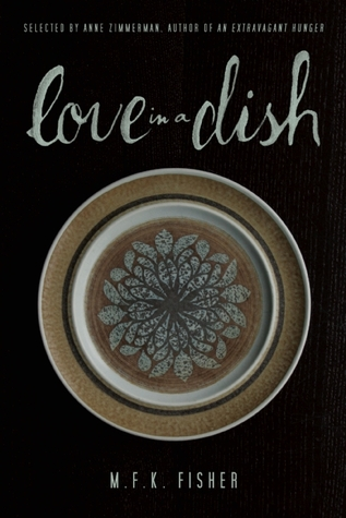 Love in a Dish . . . and Other Culinary Delights by M.F.K. Fi... by M.F.K. Fisher