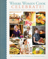 Where Women Cook: Celebrate!: Extraordinary Women & Their Signature Recipes