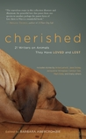 Cherished: 21 Writers on Animals They Have Loved and Lost