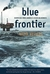 Blue Frontier: Dispatches f...