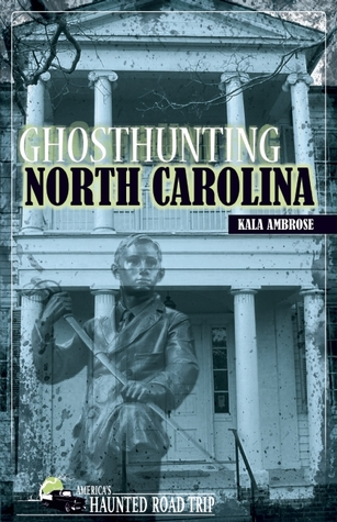 Ghosthunting North Carolina by Kala Ambrose