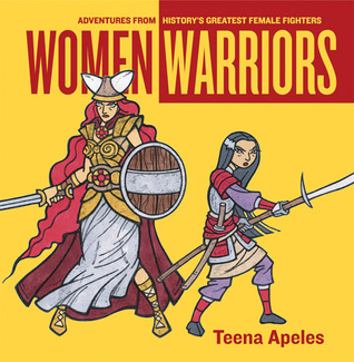 Women Warriors: Adventures from History's Greatest Female Fighters