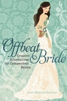 Offbeat Bride: Creative Alternatives for Independent Brides