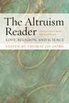 The Altruism Reader: Selections from Writings on Love, Religion, and Science