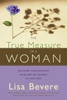 The True Measure Of A Woman: Discover your intrinsic value and see yourself as God does