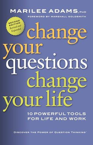 Change Your Questions, Change Your Life by Marilee G. Adams