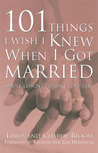 101 Things I Wish I Knew When I Got Married: Simple Lessons to Make Love Last