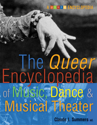 The Queer Encyclopedia of Music, Dance, and Musical Theater by Claude J. Summers