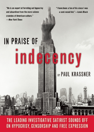 In Praise Of Indecency: The Leading Investigative Satirist Sounds Off on Hypocrisy, Censorship and Free Expression