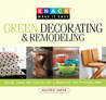 Knack Green Decorating & Remodeling: Design Ideas and Sources for a Beautiful Eco-Friendly Home