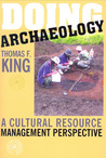 DOING ARCH'OLOGY: A CULTURAL RESOURCE MANAGEMENT PERSPECTIVE