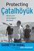 Protecting Catalhoyuk: MEMOIR OF AN ARCH'OLOGICAL SITE GUARD