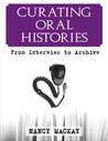 CURATING ORAL HISTORIES: FROM INTERVIEW TO ARCHIVE