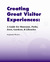 Creating Great Visitor Experiences: A Guide for Museums, Parks, Zoos, Gardens and Libraries