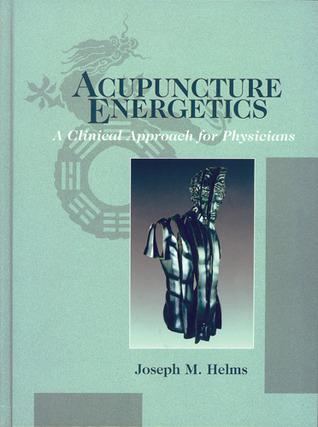 Acupuncture Energetics by Joseph M. Helms