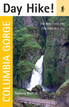 Day Hike! Columbia Gorge: The Best Trails You Can Hike in a Day