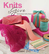 Knits to Give: 30 Knitted Gifts Made with Love